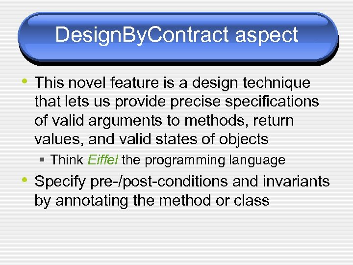 Design. By. Contract aspect • This novel feature is a design technique that lets