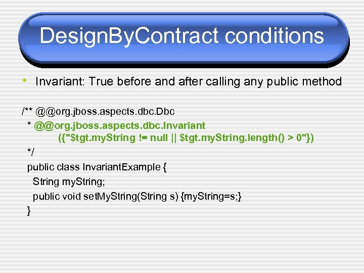 Design. By. Contract conditions • Invariant: True before and after calling any public method
