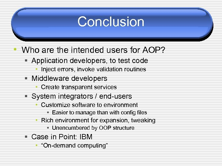 Conclusion • Who are the intended users for AOP? § Application developers, to test