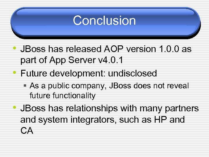 Conclusion • JBoss has released AOP version 1. 0. 0 as • part of