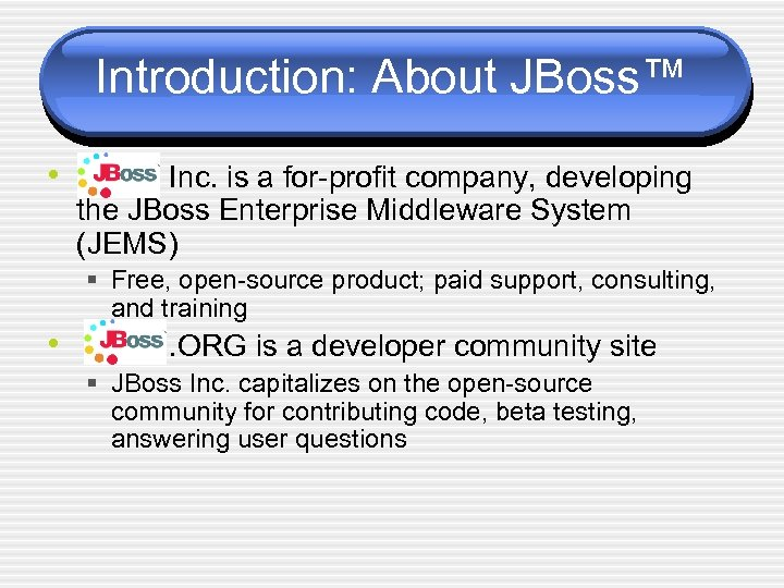 Introduction: About JBoss™ • Inc. is a for-profit company, developing the JBoss Enterprise Middleware