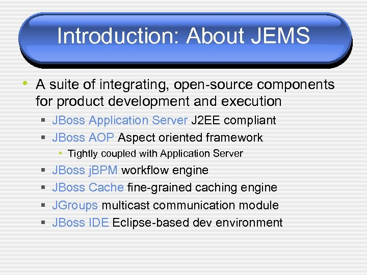 Introduction: About JEMS • A suite of integrating, open-source components for product development and