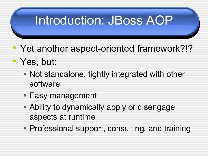 Introduction: JBoss AOP • Yet another aspect-oriented framework? !? • Yes, but: § Not