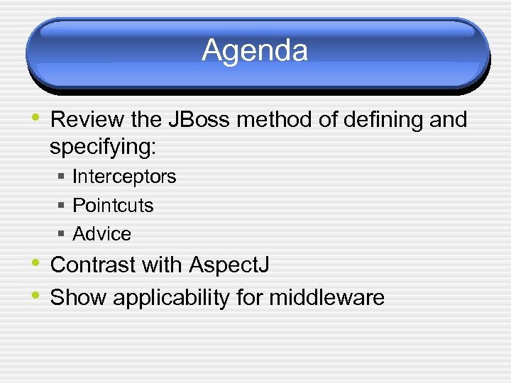 Agenda • Review the JBoss method of defining and specifying: § Interceptors § Pointcuts
