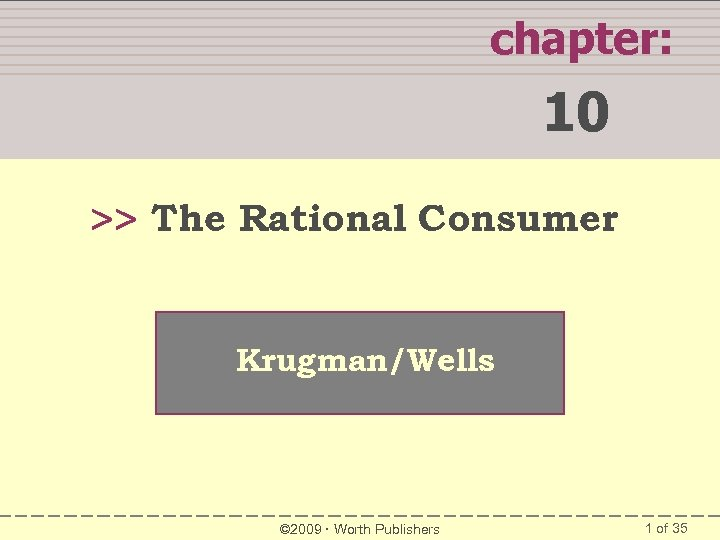 WHAT YOU WILL LEARN IN THIS CHAPTER chapter: 10 >> The Rational Consumer Krugman/Wells