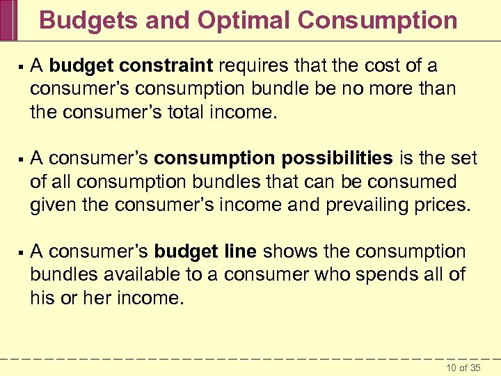 Budgets and Optimal Consumption § A budget constraint requires that the cost of a