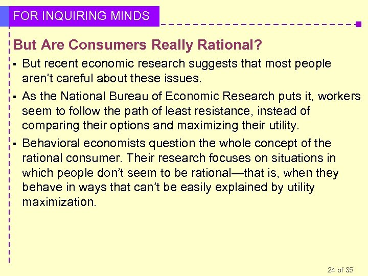 FOR INQUIRING MINDS But Are Consumers Really Rational? § § § But recent economic
