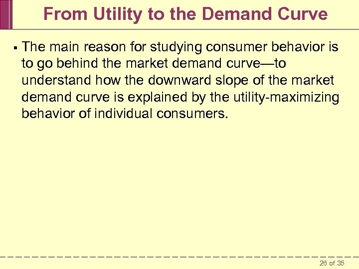 From Utility to the Demand Curve § The main reason for studying consumer behavior