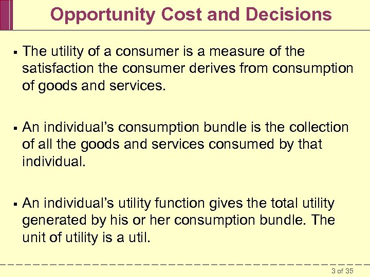 Opportunity Cost and Decisions § The utility of a consumer is a measure of
