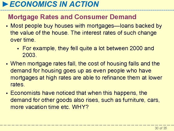 ►ECONOMICS IN ACTION Mortgage Rates and Consumer Demand § § § Most people buy