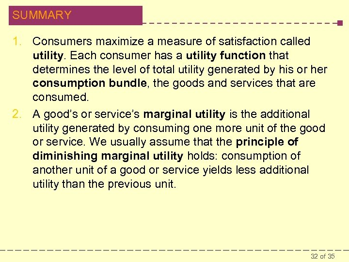 SUMMARY 1. Consumers maximize a measure of satisfaction called utility. Each consumer has a