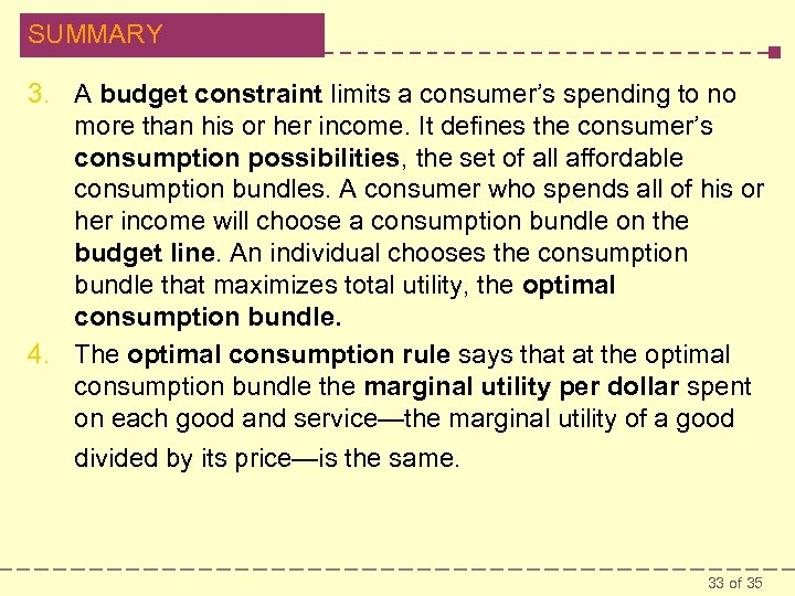 SUMMARY 3. A budget constraint limits a consumer's spending to no more than his