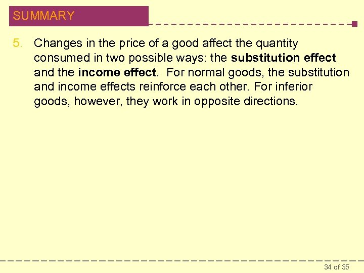 SUMMARY 5. Changes in the price of a good affect the quantity consumed in