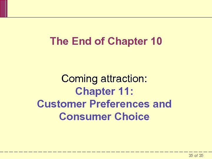 The End of Chapter 10 Coming attraction: Chapter 11: Customer Preferences and Consumer Choice