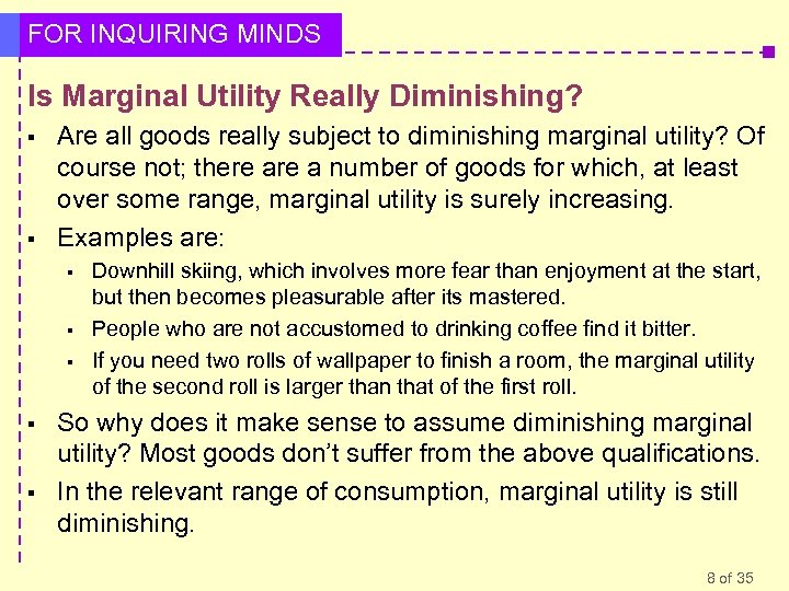 FOR INQUIRING MINDS Is Marginal Utility Really Diminishing? § § Are all goods really