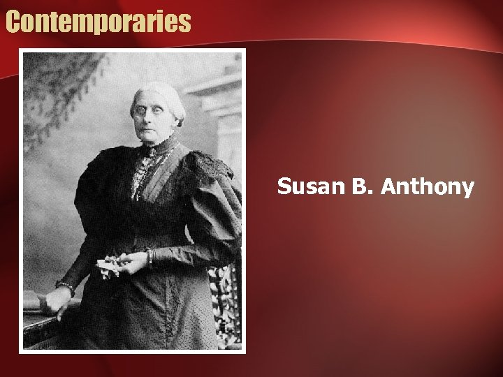 Contemporaries Susan B. Anthony