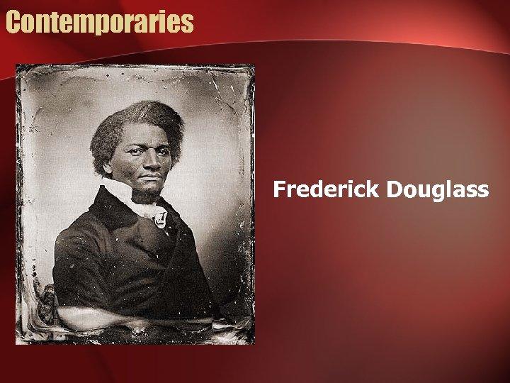 Contemporaries Frederick Douglass