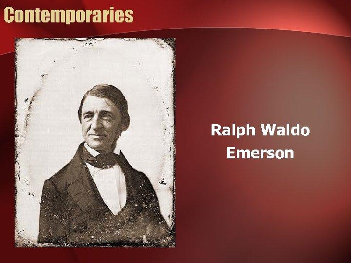 Contemporaries Ralph Waldo Emerson
