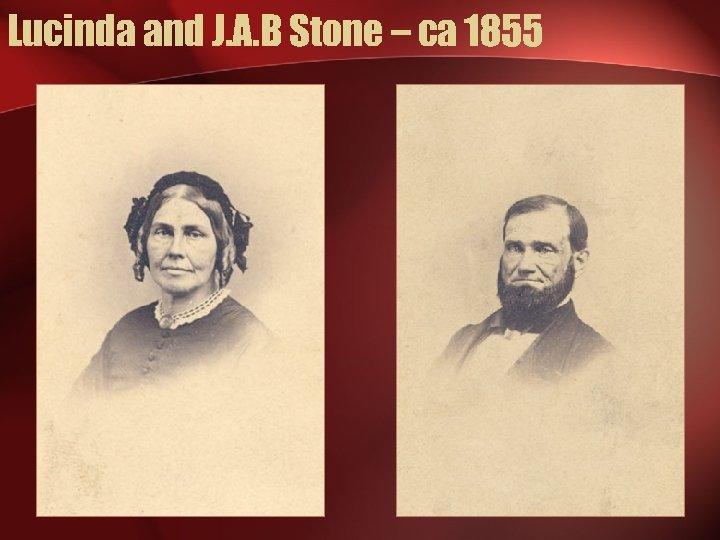 Lucinda and J. A. B Stone – ca 1855