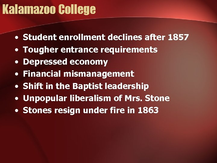 Kalamazoo College • • Student enrollment declines after 1857 Tougher entrance requirements Depressed economy