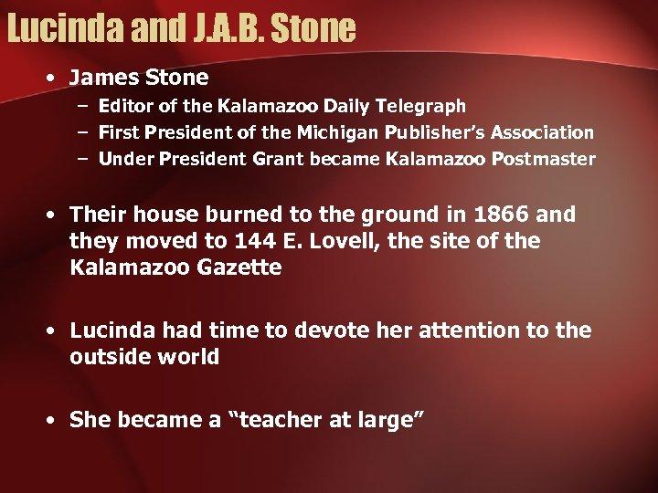 Lucinda and J. A. B. Stone • James Stone – Editor of the Kalamazoo