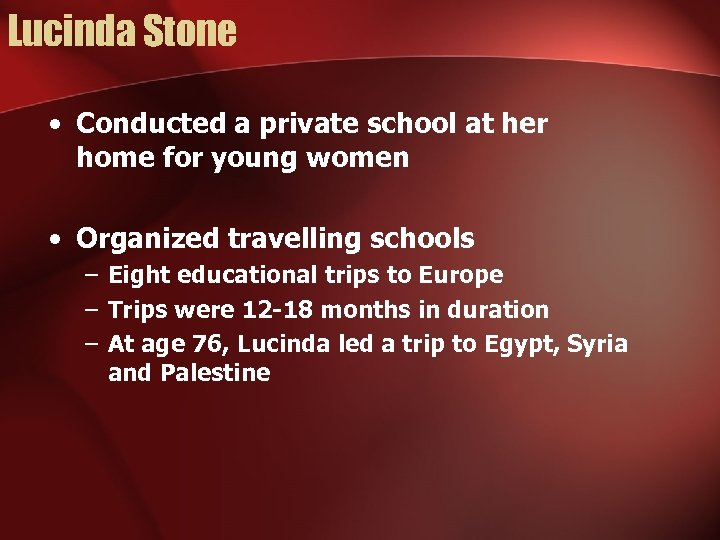 Lucinda Stone • Conducted a private school at her home for young women •
