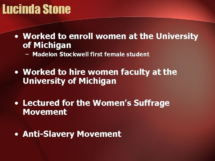 Lucinda Stone • Worked to enroll women at the University of Michigan – Madelon