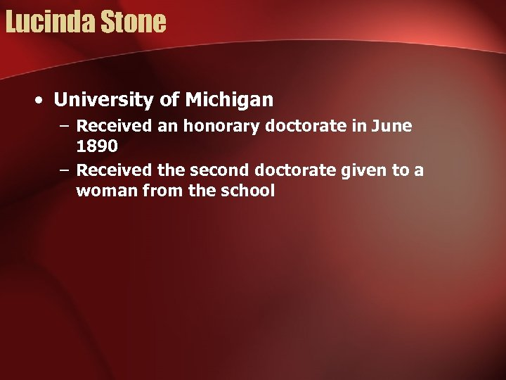 Lucinda Stone • University of Michigan – Received an honorary doctorate in June 1890