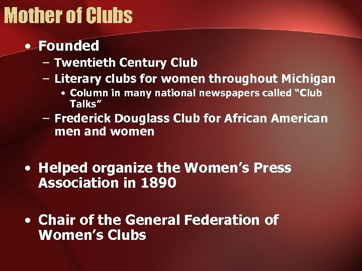 Mother of Clubs • Founded – Twentieth Century Club – Literary clubs for women
