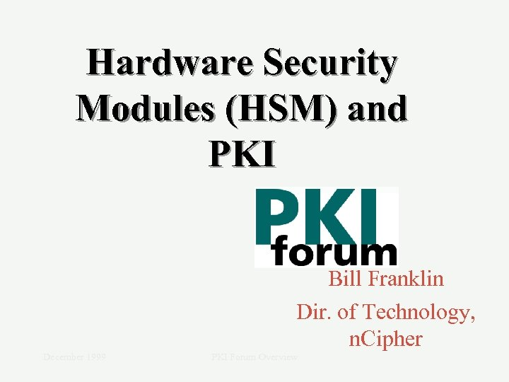 Hardware Security Modules (HSM) and PKI Bill Franklin Dir. of Technology, n. Cipher December