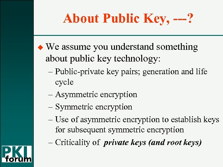About Public Key, ---? u We assume you understand something about public key technology: