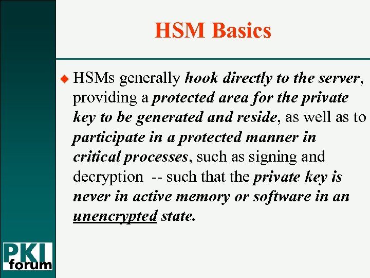 HSM Basics u HSMs generally hook directly to the server, providing a protected area