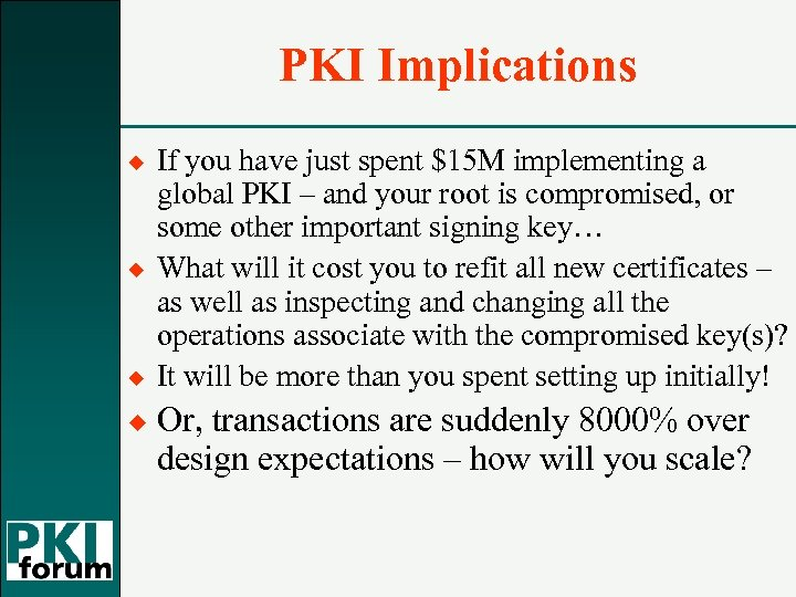 PKI Implications ¿ ¿ If you have just spent $15 M implementing a global