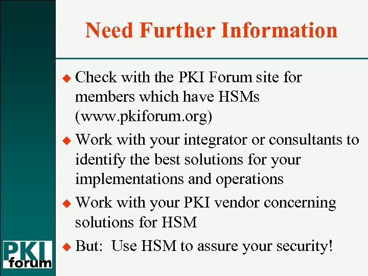 Need Further Information u Check with the PKI Forum site for members which have