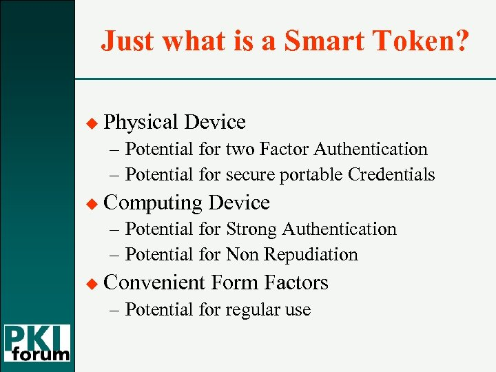 Just what is a Smart Token? u Physical Device – Potential for two Factor