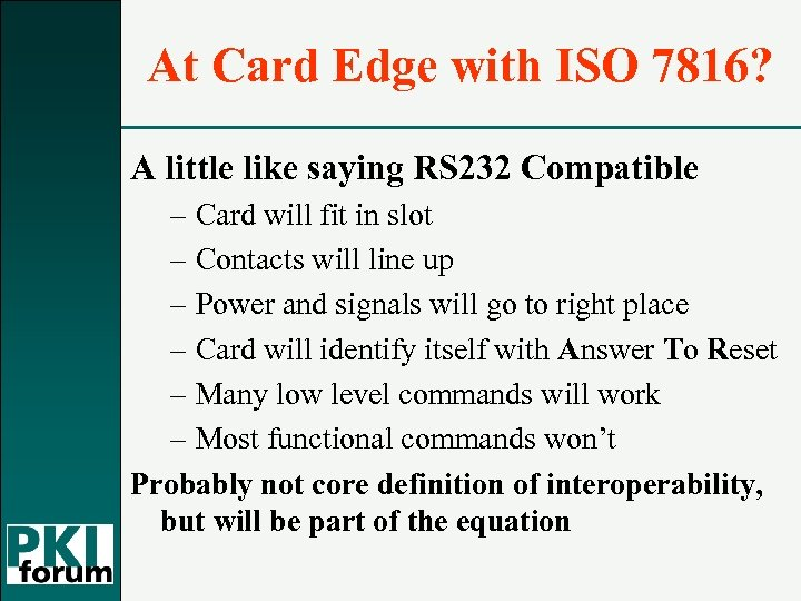 At Card Edge with ISO 7816? A little like saying RS 232 Compatible –