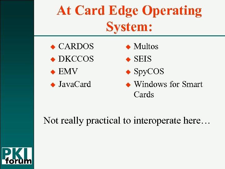 At Card Edge Operating System: u u CARDOS DKCCOS EMV Java. Card u u