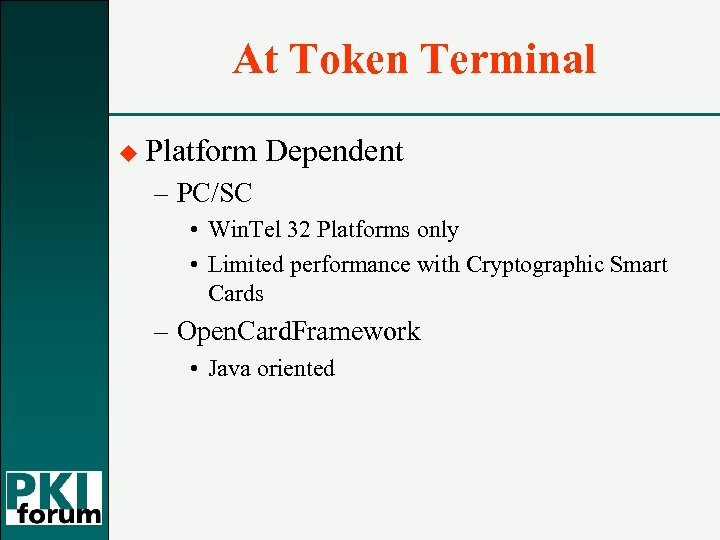 At Token Terminal u Platform Dependent – PC/SC • Win. Tel 32 Platforms only