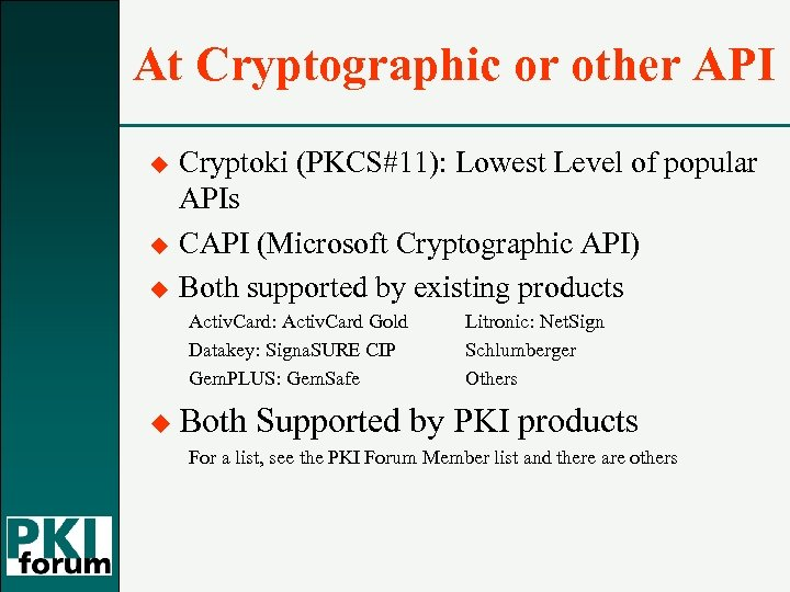 At Cryptographic or other API u u u Cryptoki (PKCS#11): Lowest Level of popular