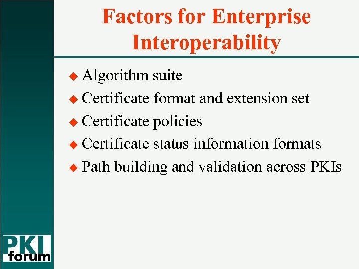 Factors for Enterprise Interoperability u Algorithm suite u Certificate format and extension set u