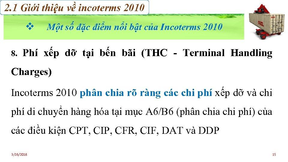 2. 1 Giới thiệu về incoterms 2010 v 8. Một số đặc điểm nổi