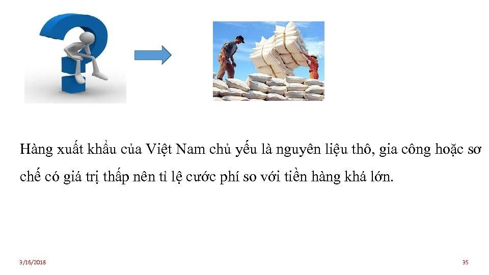 Hàng xuất khẩu của Việt Nam chủ yếu là nguyên liệu thô, gia công