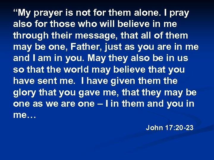 """My prayer is not for them alone. I pray also for those who will"