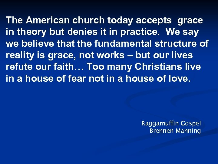 The American church today accepts grace in theory but denies it in practice. We