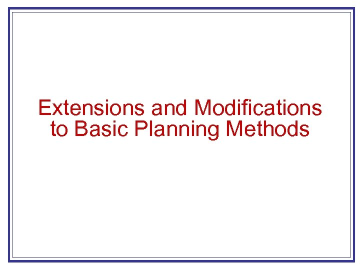 Extensions and Modifications to Basic Planning Methods