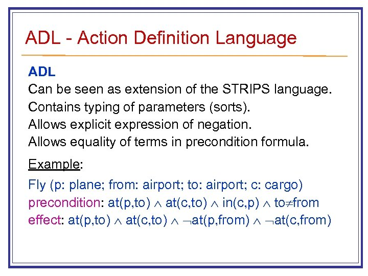 ADL - Action Definition Language ADL Can be seen as extension of the STRIPS