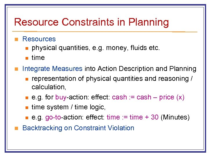 Resource Constraints in Planning n Resources n physical quantities, e. g. money, fluids etc.