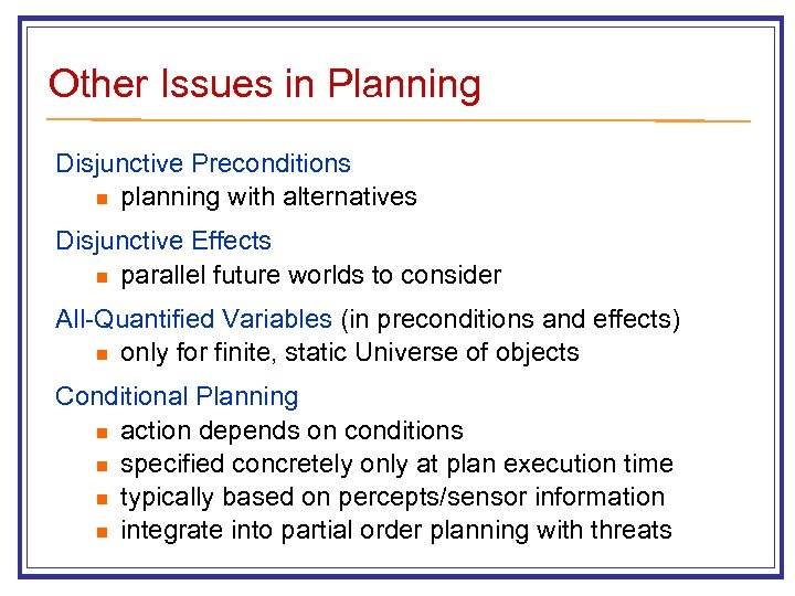 Other Issues in Planning Disjunctive Preconditions n planning with alternatives Disjunctive Effects n parallel