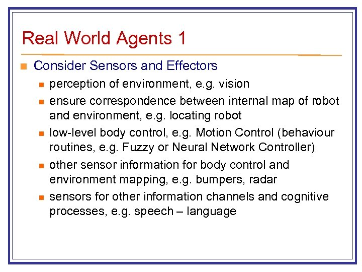 Real World Agents 1 n Consider Sensors and Effectors n n n perception of