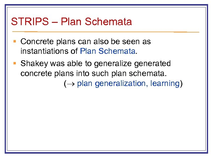 STRIPS – Plan Schemata § Concrete plans can also be seen as instantiations of